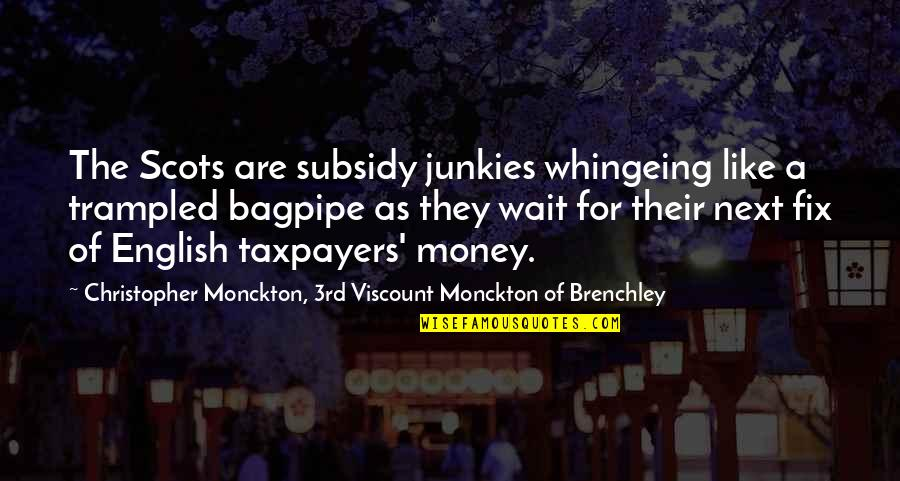 Funny Speedo Quotes By Christopher Monckton, 3rd Viscount Monckton Of Brenchley: The Scots are subsidy junkies whingeing like a