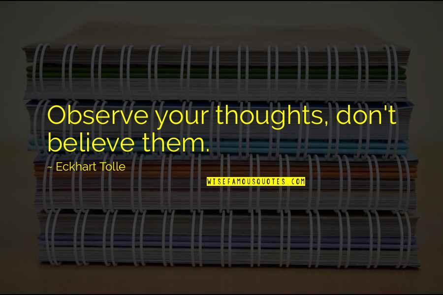 Funny Speedo Quotes By Eckhart Tolle: Observe your thoughts, don't believe them.