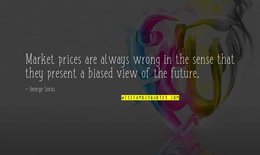 Funny Speedo Quotes By George Soros: Market prices are always wrong in the sense