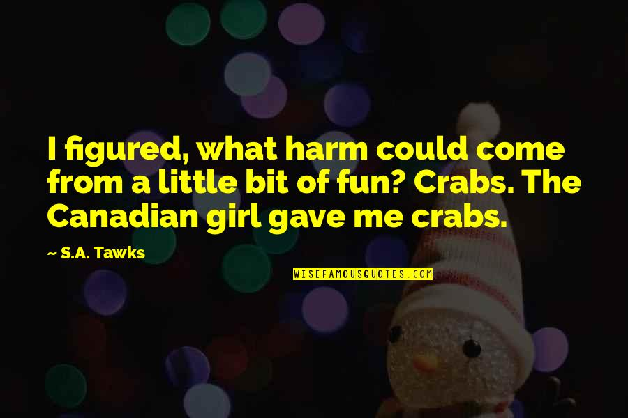 Funny Speedo Quotes By S.A. Tawks: I figured, what harm could come from a