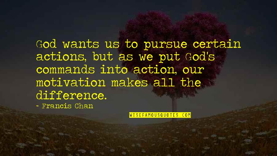 Funny Spoiled Quotes By Francis Chan: God wants us to pursue certain actions, but