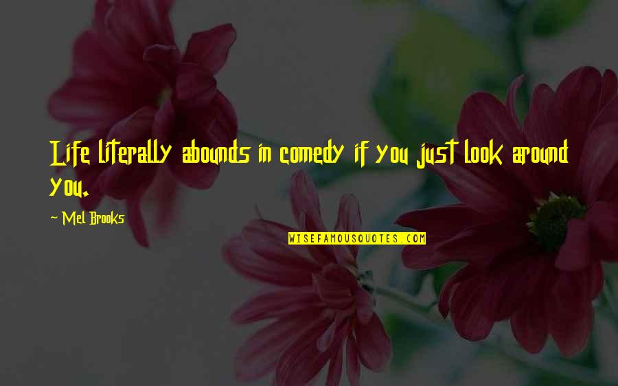 Funny Spoiled Quotes By Mel Brooks: Life literally abounds in comedy if you just