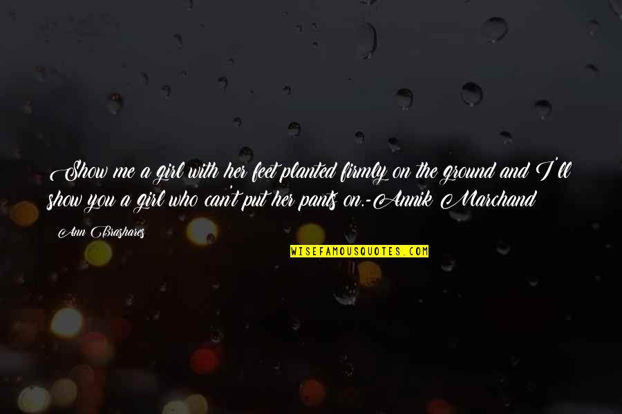 Funny St Patricks Day Quotes By Ann Brashares: Show me a girl with her feet planted