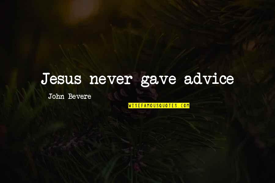 Funny St Patricks Day Quotes By John Bevere: Jesus never gave advice