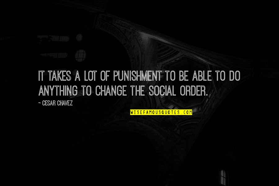 Funny Startup Quotes By Cesar Chavez: It takes a lot of punishment to be
