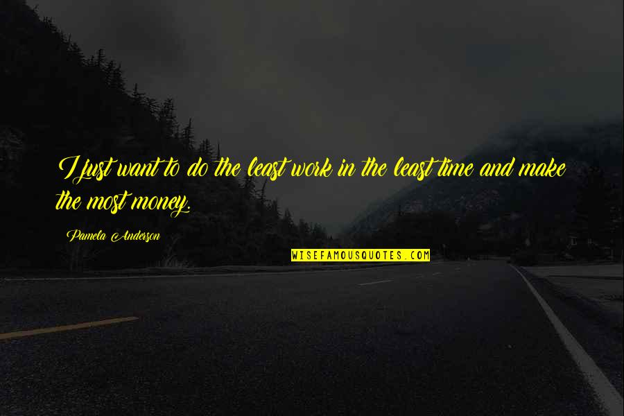 Funny Startup Quotes By Pamela Anderson: I just want to do the least work