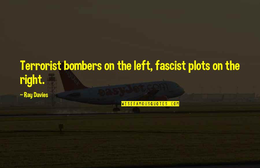 Funny Startup Quotes By Ray Davies: Terrorist bombers on the left, fascist plots on