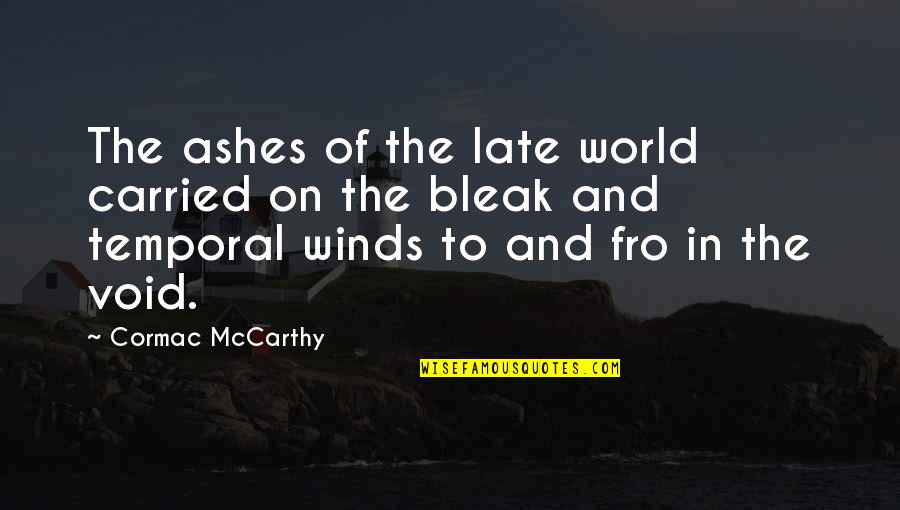 Funny Sticky Notes Quotes By Cormac McCarthy: The ashes of the late world carried on
