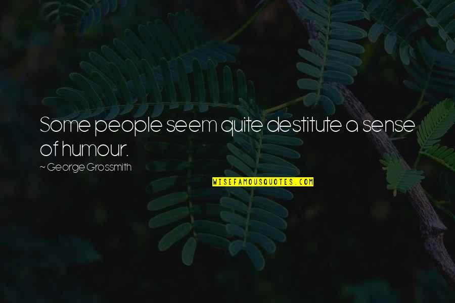 Funny Sticky Notes Quotes By George Grossmith: Some people seem quite destitute a sense of
