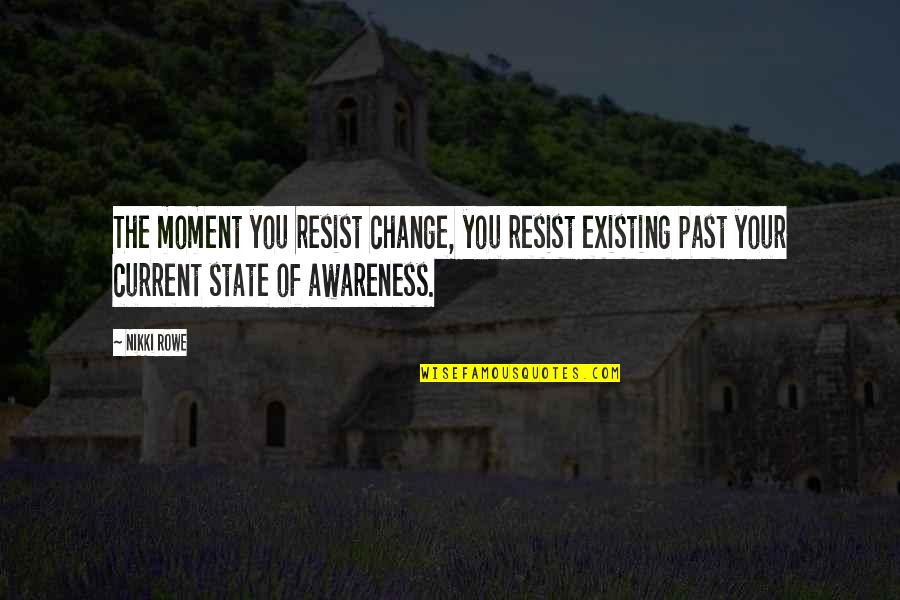 Funny Sticky Notes Quotes By Nikki Rowe: The moment you resist change, you resist existing