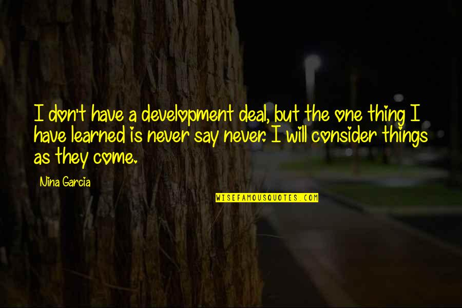 Funny Sticky Notes Quotes By Nina Garcia: I don't have a development deal, but the