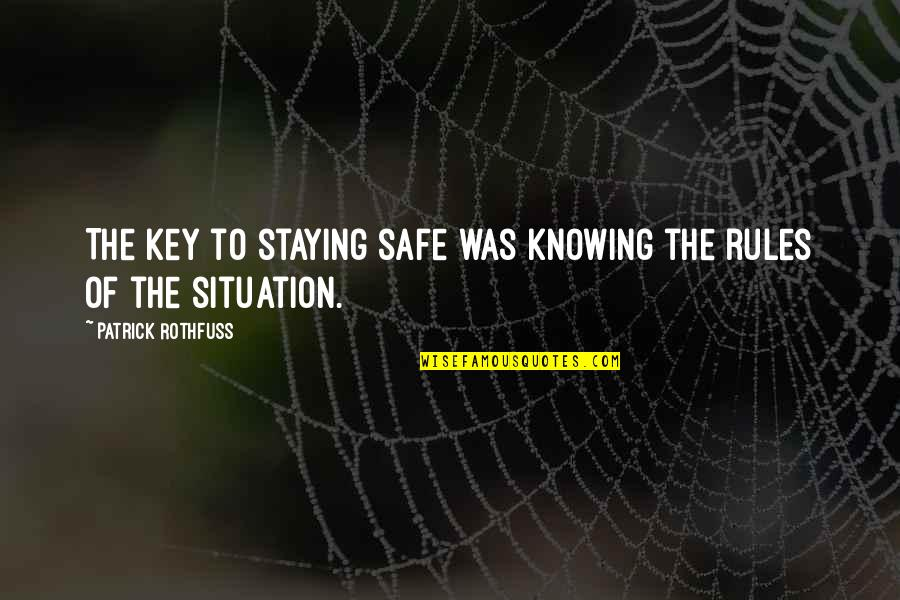 Funny Sticky Notes Quotes By Patrick Rothfuss: The key to staying safe was knowing the