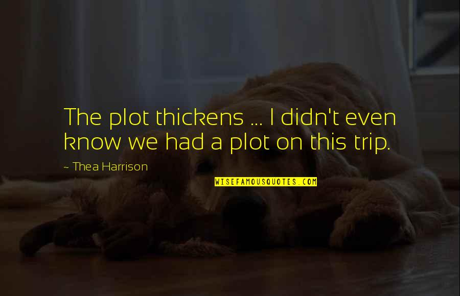 Funny Sticky Notes Quotes By Thea Harrison: The plot thickens ... I didn't even know