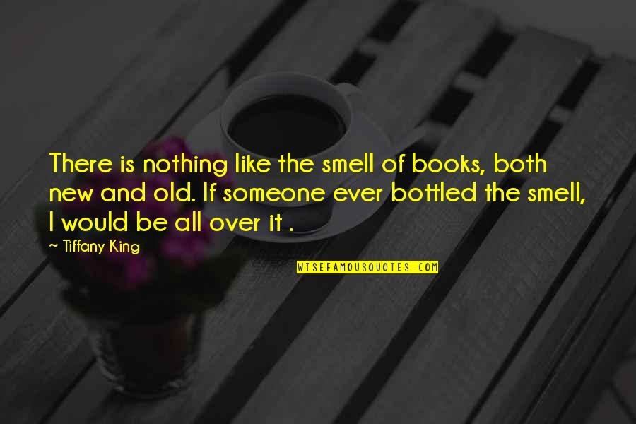 Funny Sticky Notes Quotes By Tiffany King: There is nothing like the smell of books,