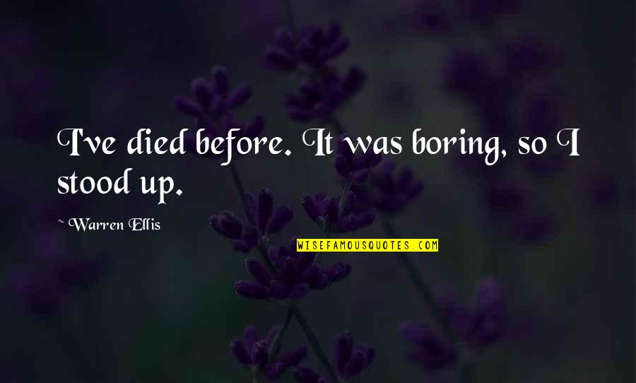 Funny Stood Up Quotes By Warren Ellis: I've died before. It was boring, so I