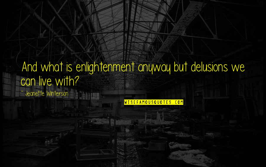 Funny Stork Quotes By Jeanette Winterson: And what is enlightenment anyway but delusions we