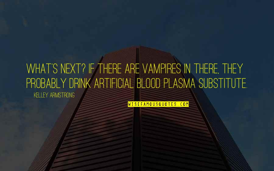 Funny Stork Quotes By Kelley Armstrong: What's next? If there are vampires in there,