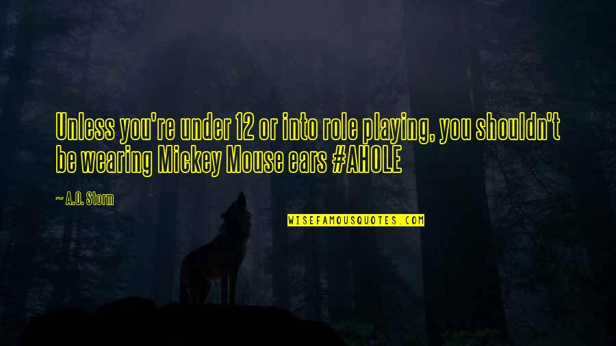 Funny Storm Quotes By A.O. Storm: Unless you're under 12 or into role playing,