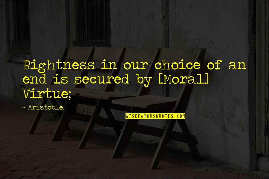 Funny Storm Quotes By Aristotle.: Rightness in our choice of an end is