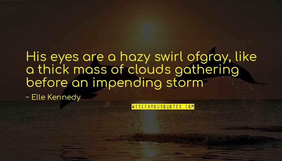 Funny Storm Quotes By Elle Kennedy: His eyes are a hazy swirl ofgray, like