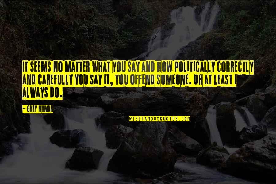 Funny Storm Quotes By Gary Numan: It seems no matter what you say and