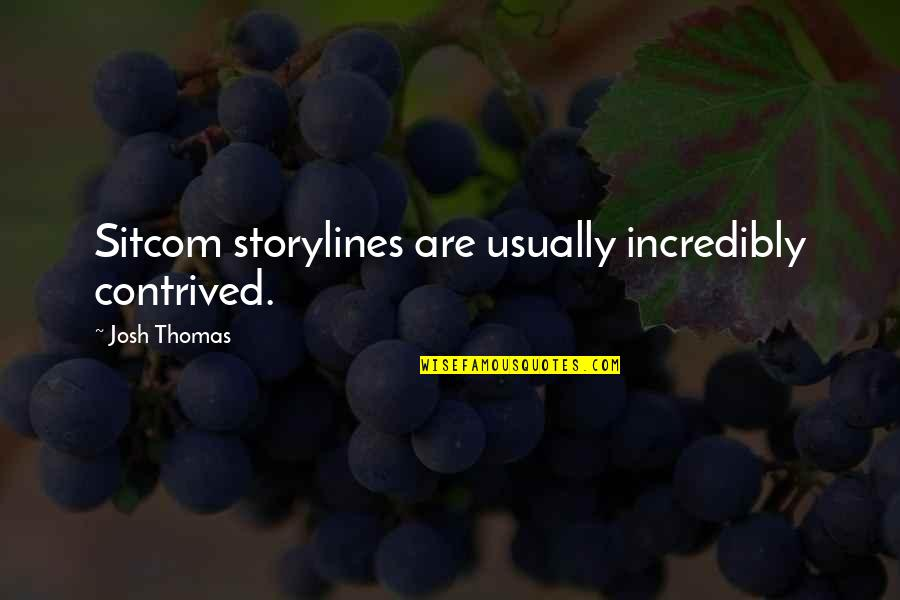 Funny Storm Quotes By Josh Thomas: Sitcom storylines are usually incredibly contrived.