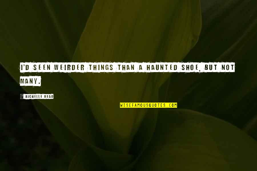 Funny Storm Quotes By Richelle Mead: I'd seen weirder things than a haunted shoe,