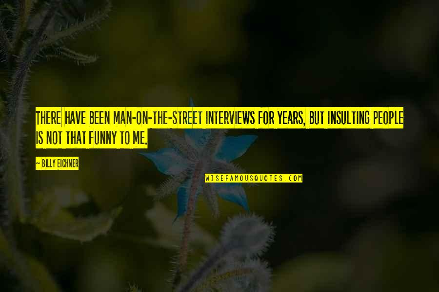 Funny Street Quotes By Billy Eichner: There have been man-on-the-street interviews for years, but
