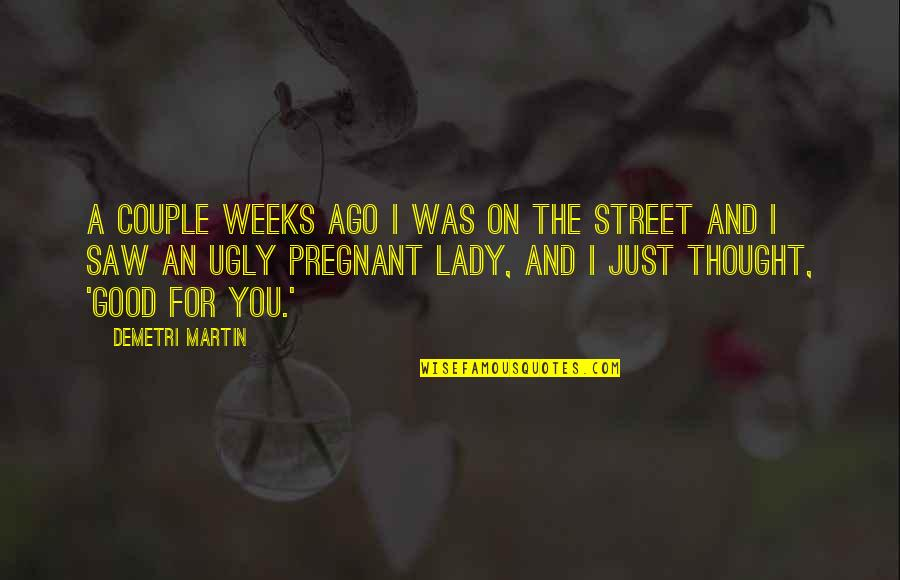 Funny Street Quotes By Demetri Martin: A couple weeks ago I was on the