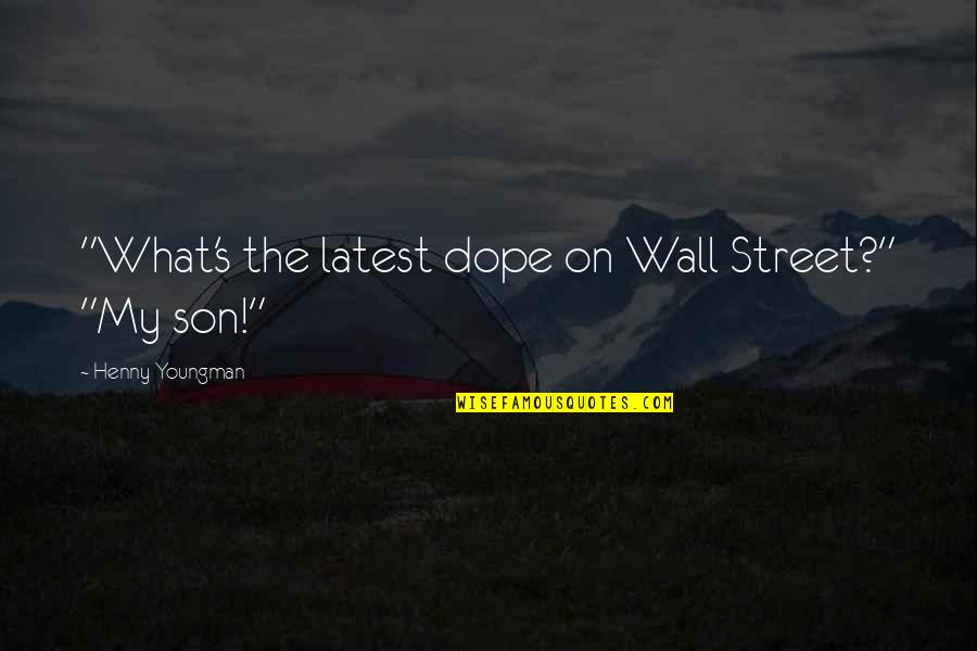 "Funny Street Quotes By Henny Youngman: ""What's the latest dope on Wall Street?"" ""My"
