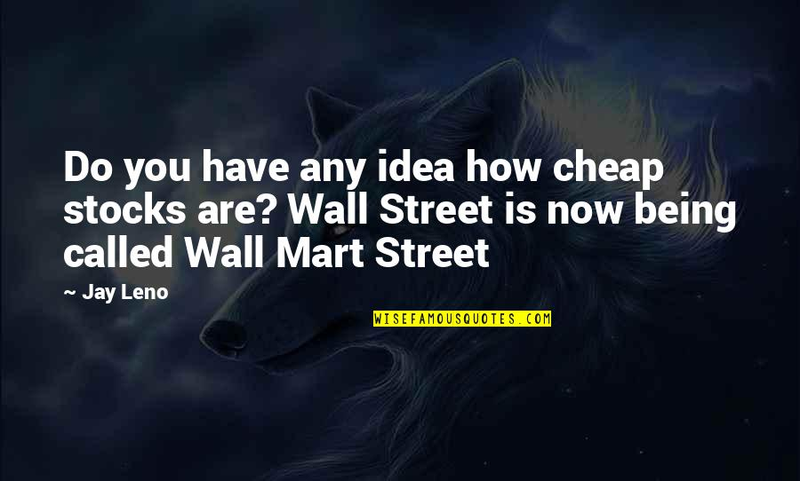 Funny Street Quotes By Jay Leno: Do you have any idea how cheap stocks