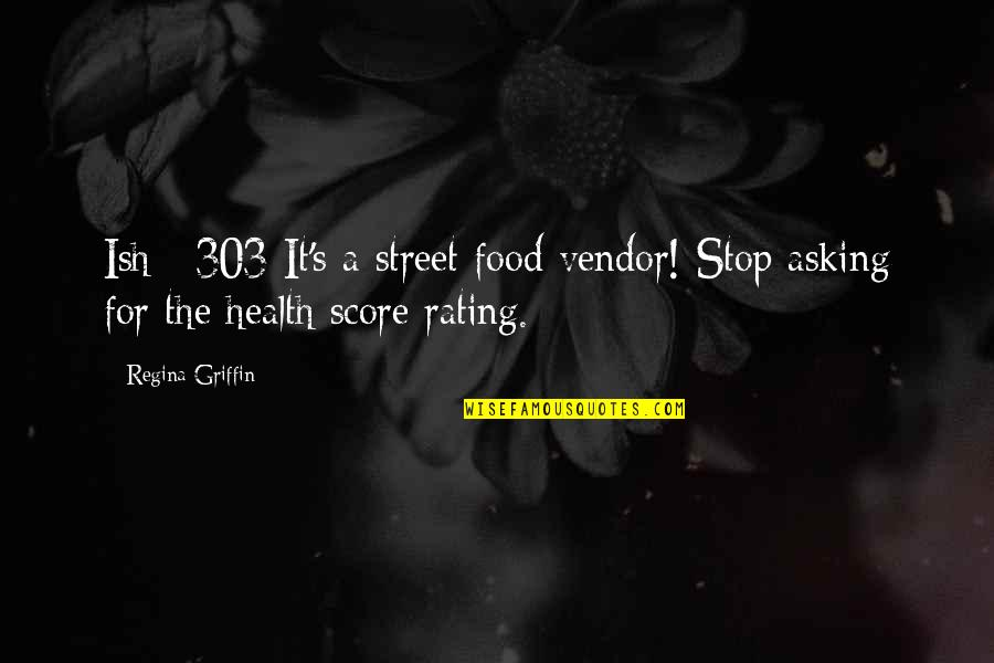 Funny Street Quotes By Regina Griffin: Ish #303 It's a street food vendor! Stop