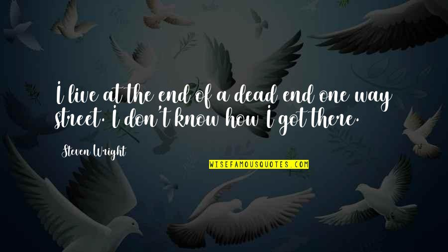 Funny Street Quotes By Steven Wright: I live at the end of a dead