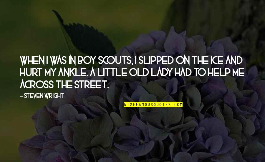 Funny Street Quotes By Steven Wright: When I was in boy scouts, I slipped