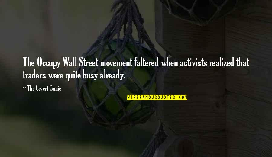 Funny Street Quotes By The Covert Comic: The Occupy Wall Street movement faltered when activists