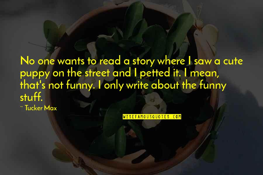 Funny Street Quotes By Tucker Max: No one wants to read a story where
