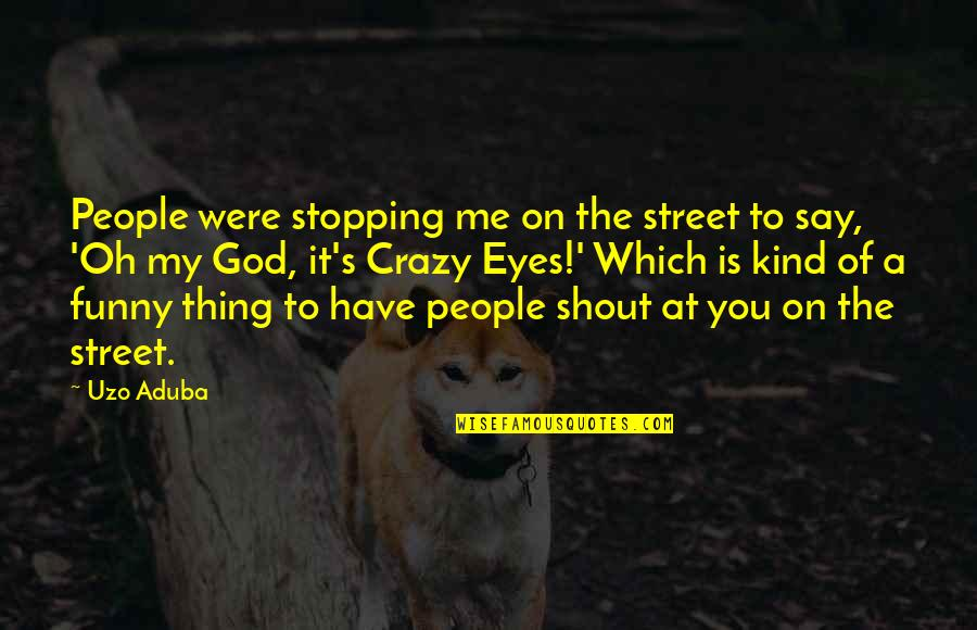 Funny Street Quotes By Uzo Aduba: People were stopping me on the street to
