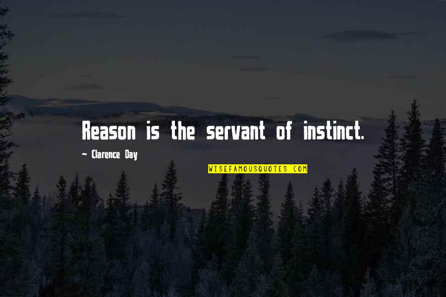 Funny Suggestive Quotes By Clarence Day: Reason is the servant of instinct.