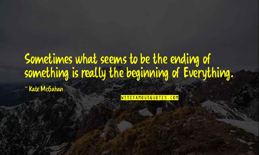 Funny Suggestive Quotes By Kate McGahan: Sometimes what seems to be the ending of