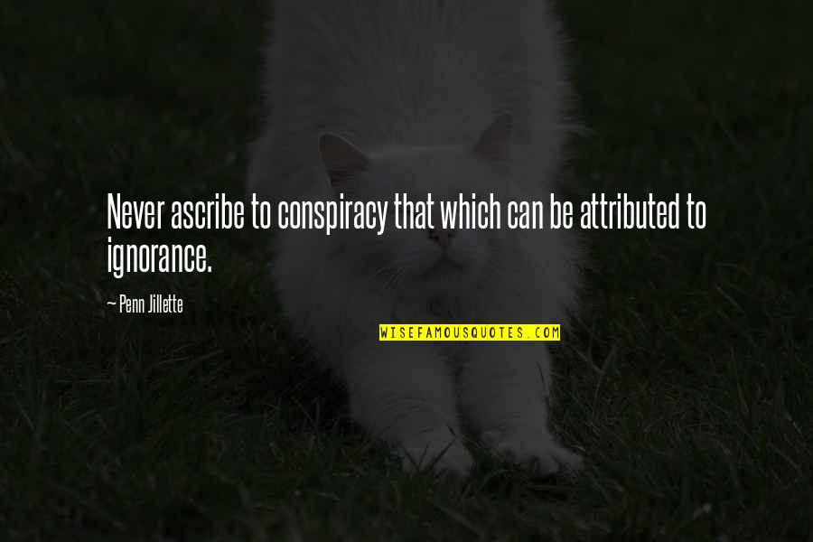 Funny Suggestive Quotes By Penn Jillette: Never ascribe to conspiracy that which can be