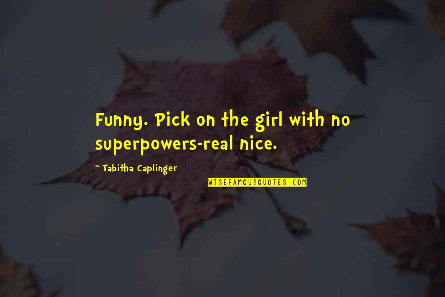 Funny Superpowers Quotes By Tabitha Caplinger: Funny. Pick on the girl with no superpowers-real