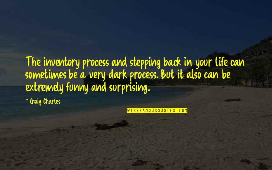 Funny Surprising Quotes By Craig Charles: The inventory process and stepping back in your