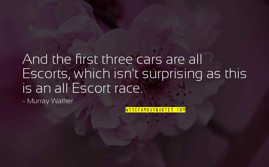 Funny Surprising Quotes By Murray Walker: And the first three cars are all Escorts,