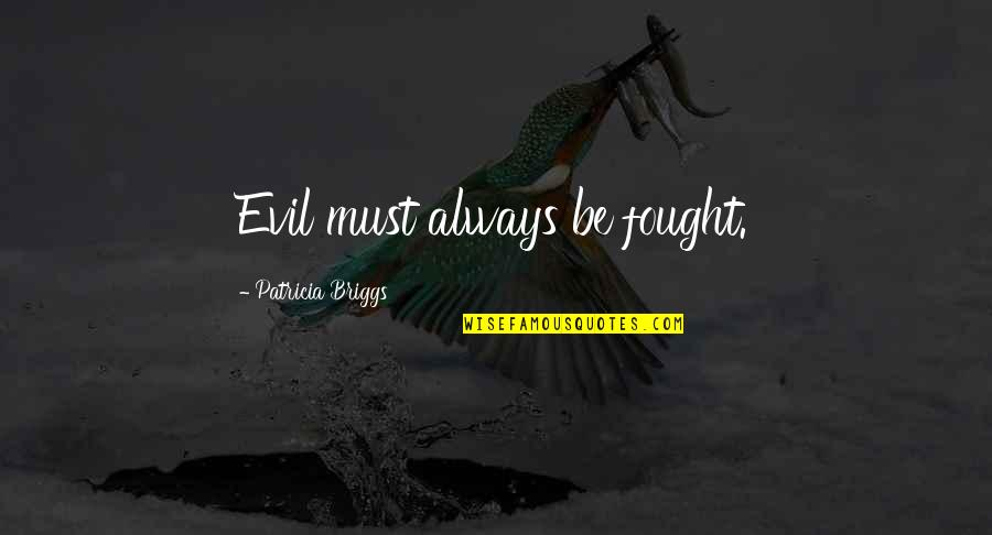 Funny Tagalog Twitter Quotes By Patricia Briggs: Evil must always be fought.