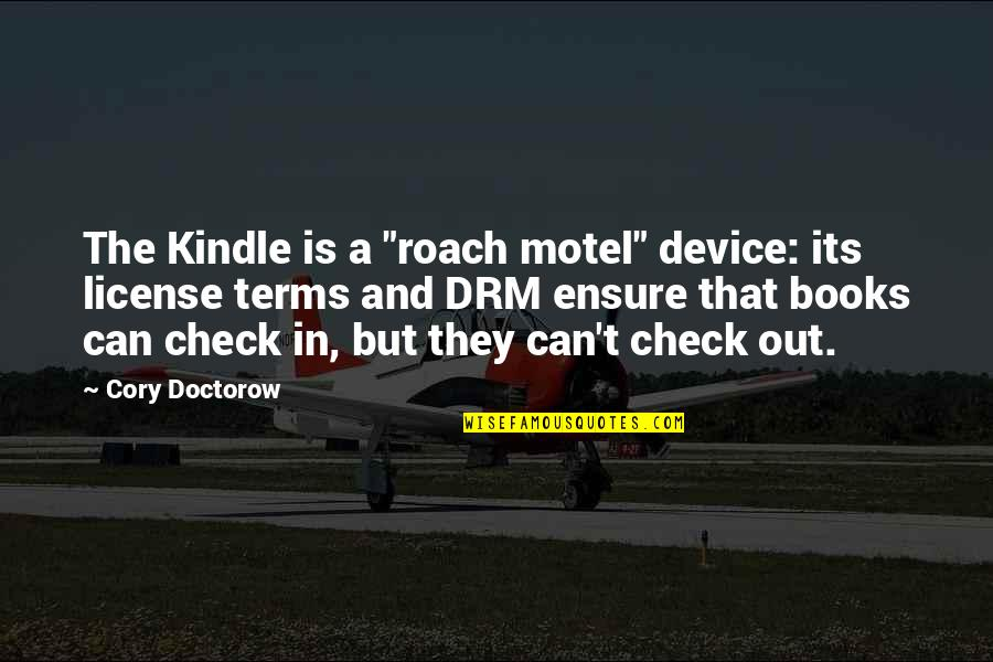 "Funny Taj Mahal Quotes By Cory Doctorow: The Kindle is a ""roach motel"" device: its"