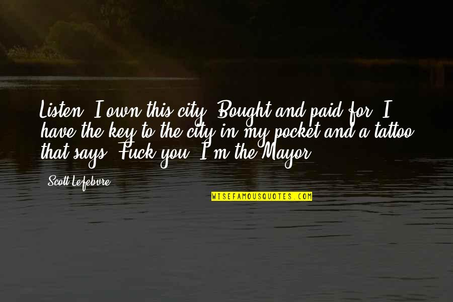 Funny Taj Mahal Quotes By Scott Lefebvre: Listen. I own this city. Bought and paid