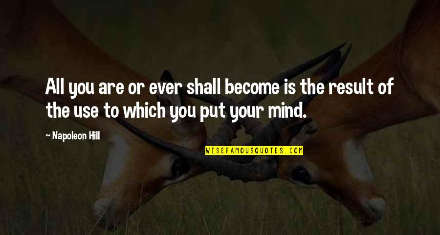 Funny Testicles Quotes By Napoleon Hill: All you are or ever shall become is