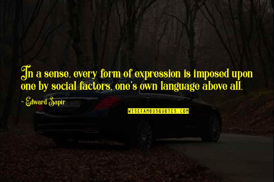 Funny Time Traveler Quotes By Edward Sapir: In a sense, every form of expression is