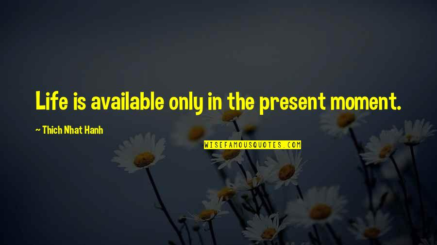 Funny Time Traveler Quotes By Thich Nhat Hanh: Life is available only in the present moment.