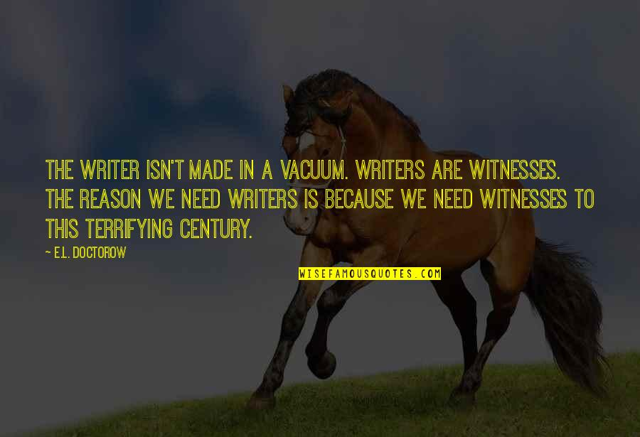 Funny Touche Quotes By E.L. Doctorow: The writer isn't made in a vacuum. Writers